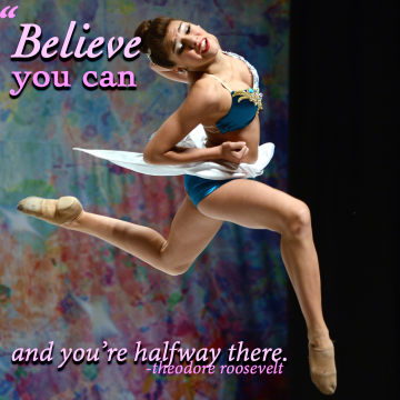"""Believe you can and you're halfway there""- Theodore Roosevelt"