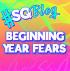 Beginning Year Fears
